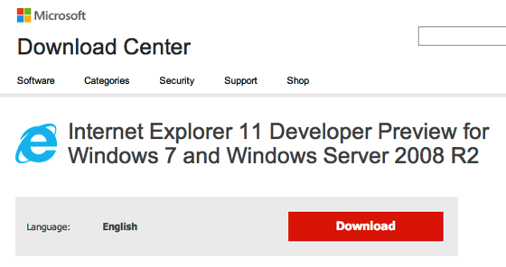Download Internet Explorer 11 Developer Preview for Windows 7 and Windows Server 2008 R2 from Official Microsoft Download Center