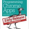 Chromeアプリに関する貴重な書籍「Programming Chrome Apps」のEarly Release版販売開始
